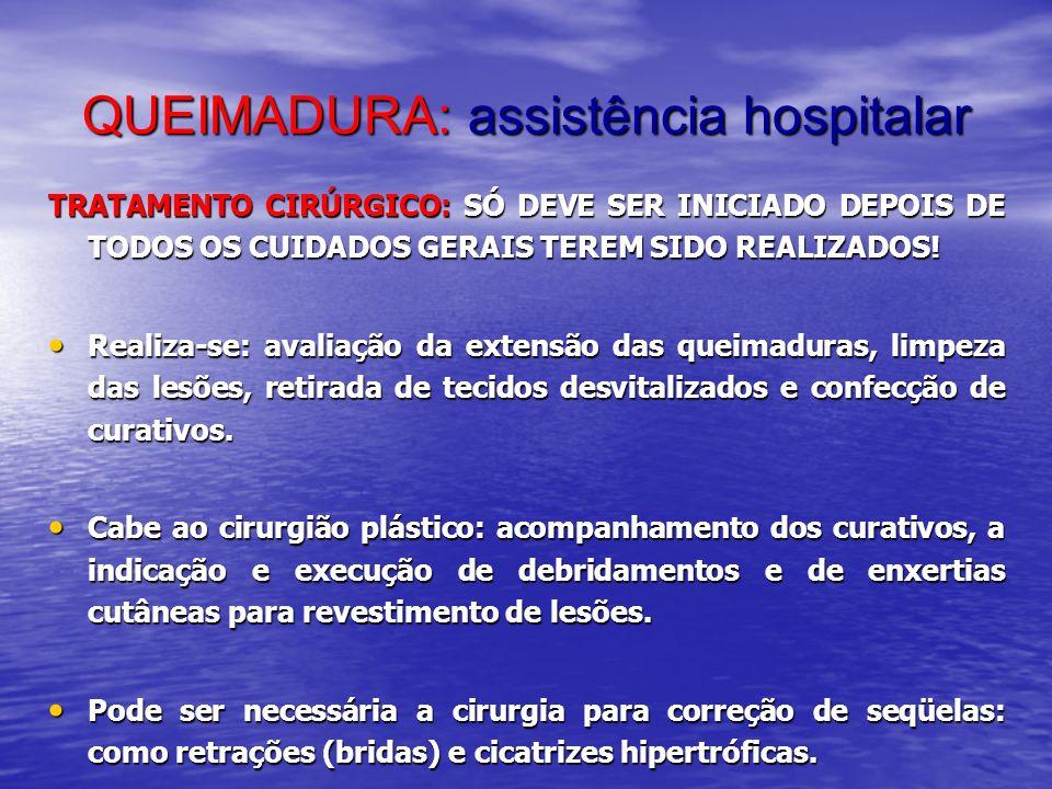 QUEIMADURA: assistência hospitalar TRATAMENTO CIRÚRGICO: SÓ DEVE SER INICIADO DEPOIS DE TODOS OS CUIDADOS GERAIS TEREM SIDO REALIZADOS! Realiza-se: av