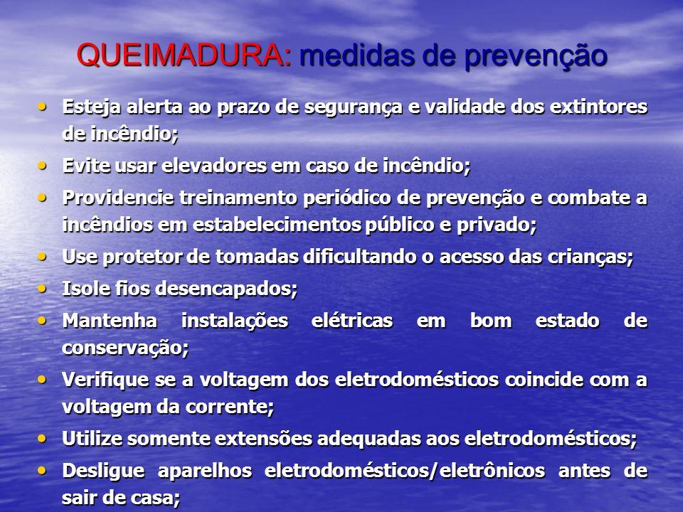 QUEIMADURA: medidas de prevenção Esteja alerta ao prazo de segurança e validade dos extintores de incêndio; Esteja alerta ao prazo de segurança e vali