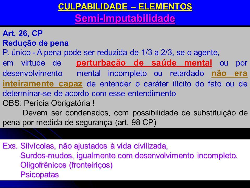 CULPABILIDADE – ELEMENTOS Semi-Imputabilidade Art. 26, CP Redução de pena P. único - A pena pode ser reduzida de 1/3 a 2/3, se o agente, em virtude de