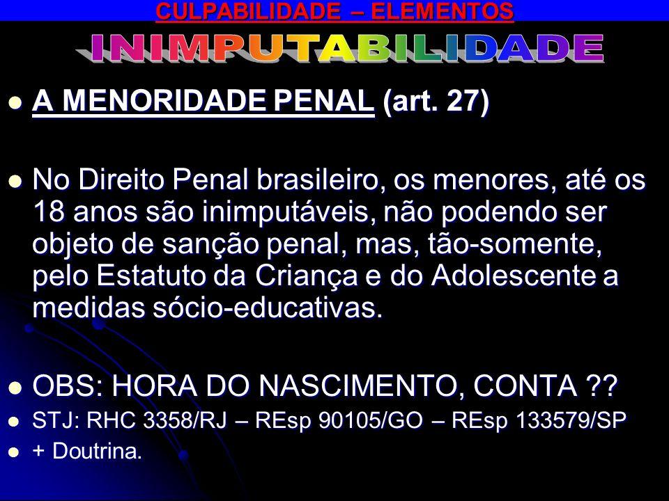 A MENORIDADE PENAL (art. 27) A MENORIDADE PENAL (art. 27) No Direito Penal brasileiro, os menores, até os 18 anos são inimputáveis, não podendo ser ob