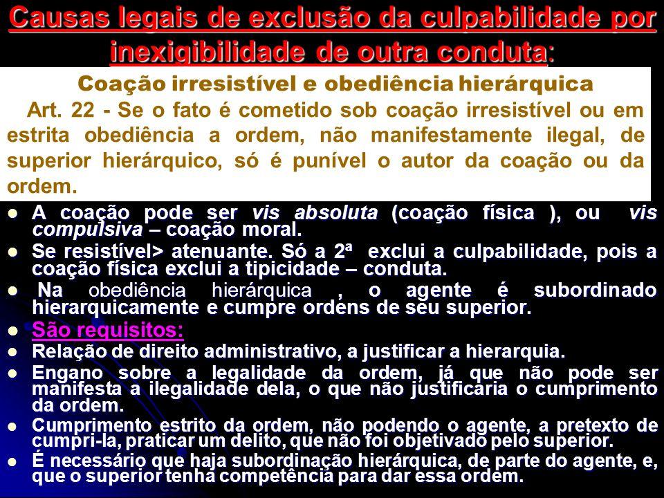 Causas legais de exclusão da culpabilidade por inexigibilidade de outra conduta: A coação pode ser vis absoluta (coação física ), ou vis compulsiva –