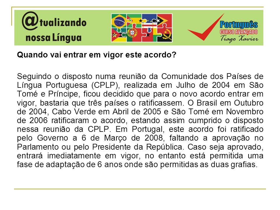 Quando vai entrar em vigor este acordo? Seguindo o disposto numa reunião da Comunidade dos Países de Língua Portuguesa (CPLP), realizada em Julho de 2