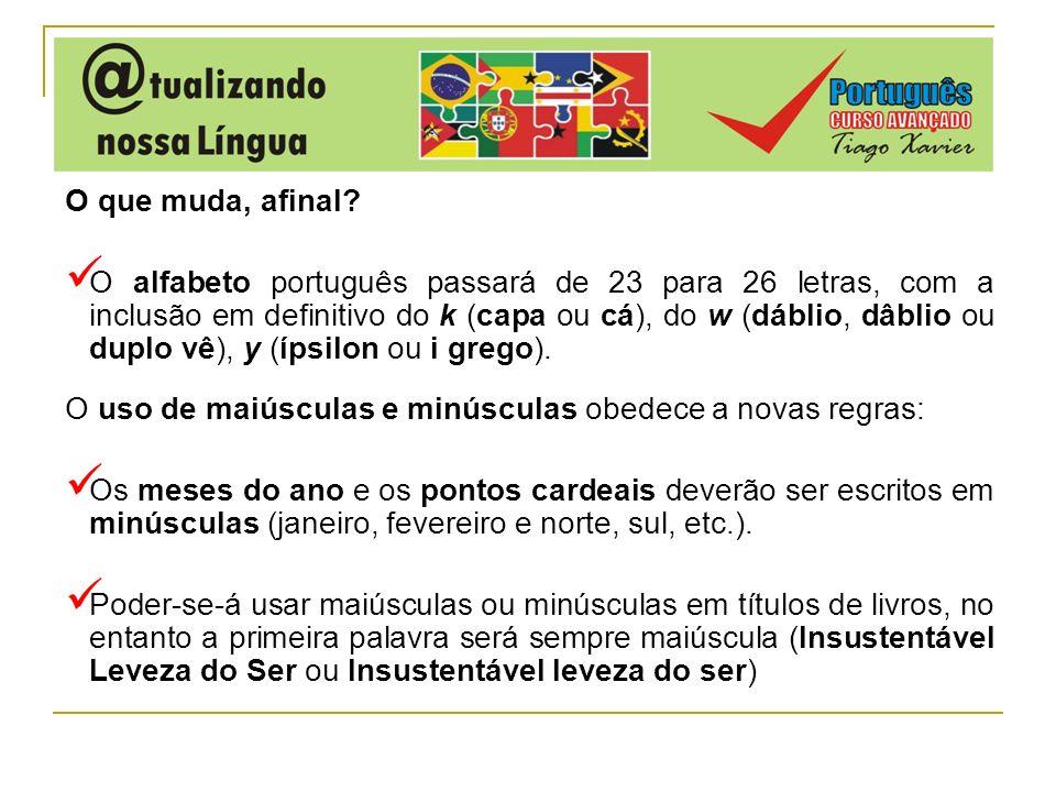 O que muda, afinal? O alfabeto português passará de 23 para 26 letras, com a inclusão em definitivo do k (capa ou cá), do w (dáblio, dâblio ou duplo v