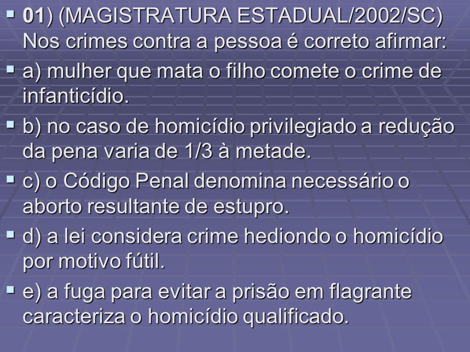 01) (MAGISTRATURA ESTADUAL/2002/SC) Nos crimes contra a pessoa é correto afirmar: 01) (MAGISTRATURA ESTADUAL/2002/SC) Nos crimes contra a pessoa é cor