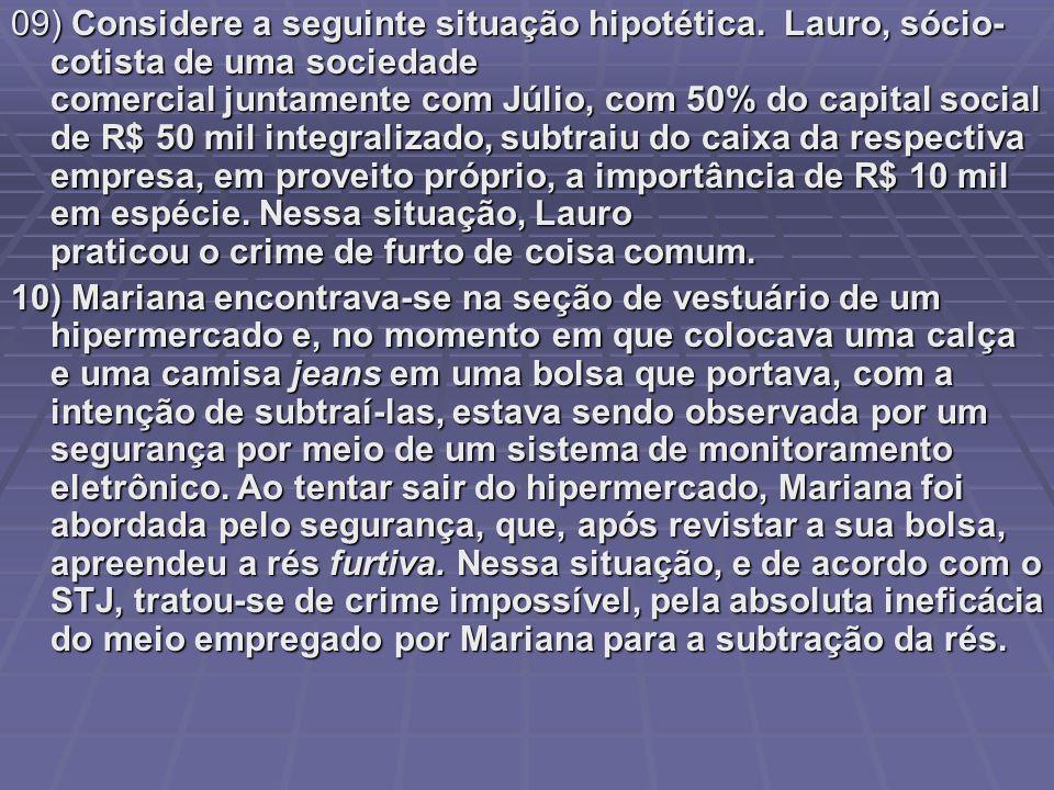 09) Considere a seguinte situação hipotética. Lauro, sócio- cotista de uma sociedade comercial juntamente com Júlio, com 50% do capital social de R$ 5