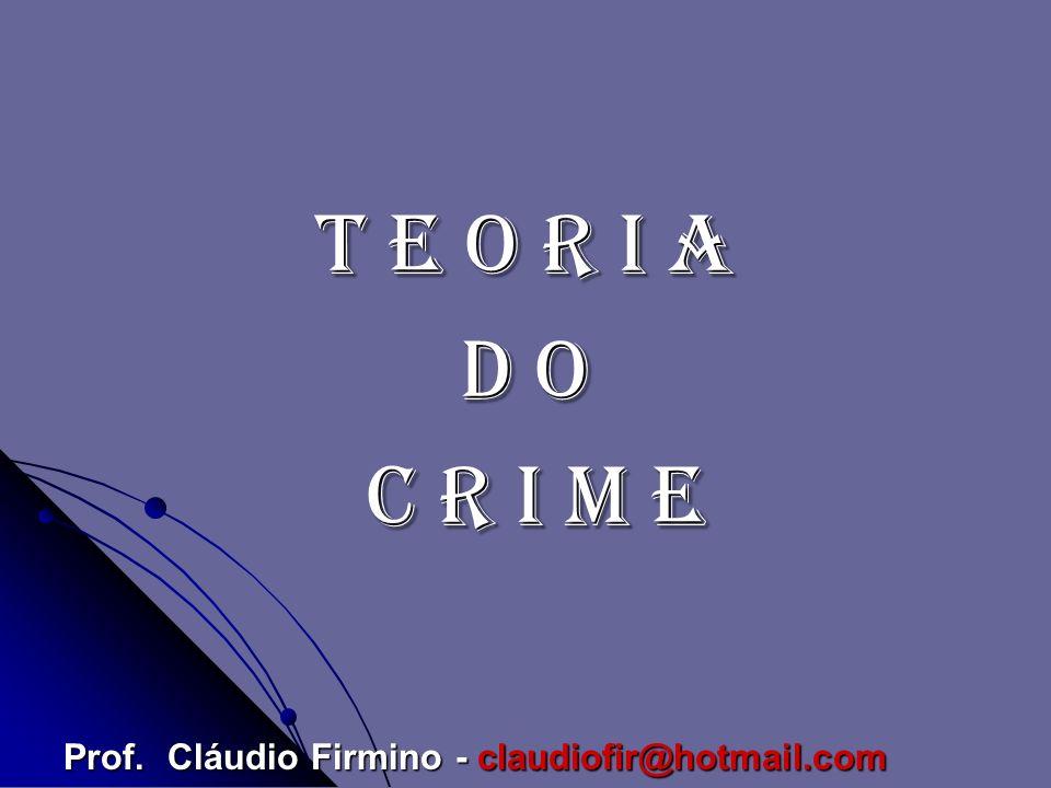 T E O R I A D O C R I M E C R I M E Prof. Cláudio Firmino - claudiofir@hotmail.com