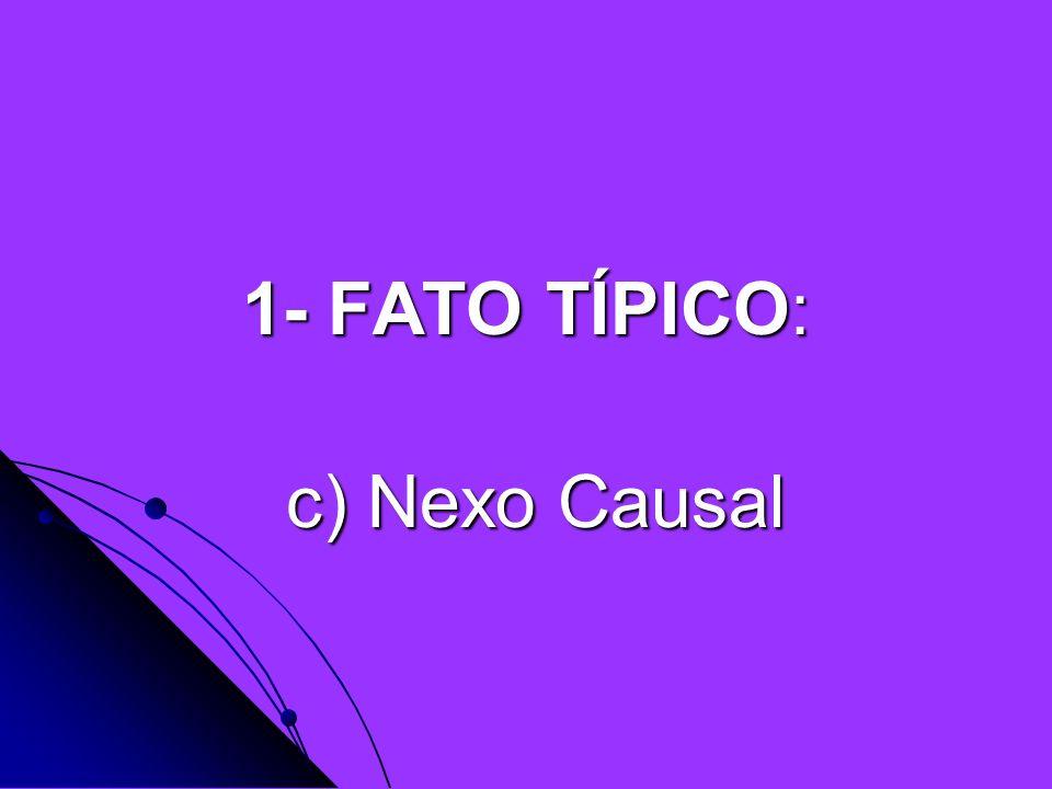 1- FATO TÍPICO: c) Nexo Causal c) Nexo Causal
