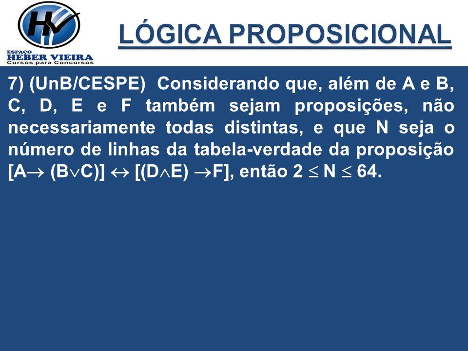 7) (UnB/CESPE) Considerando que, além de A e B, C, D, E e F também sejam proposições, não necessariamente todas distintas, e que N seja o número de li