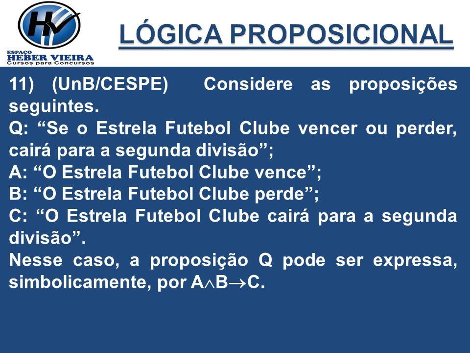 11) (UnB/CESPE) Considere as proposições seguintes. Q: Se o Estrela Futebol Clube vencer ou perder, cairá para a segunda divisão; A: O Estrela Futebol