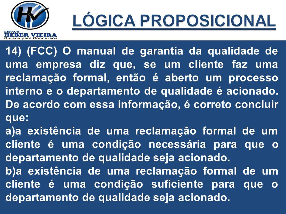 14) (FCC) O manual de garantia da qualidade de uma empresa diz que, se um cliente faz uma reclamação formal, então é aberto um processo interno e o de