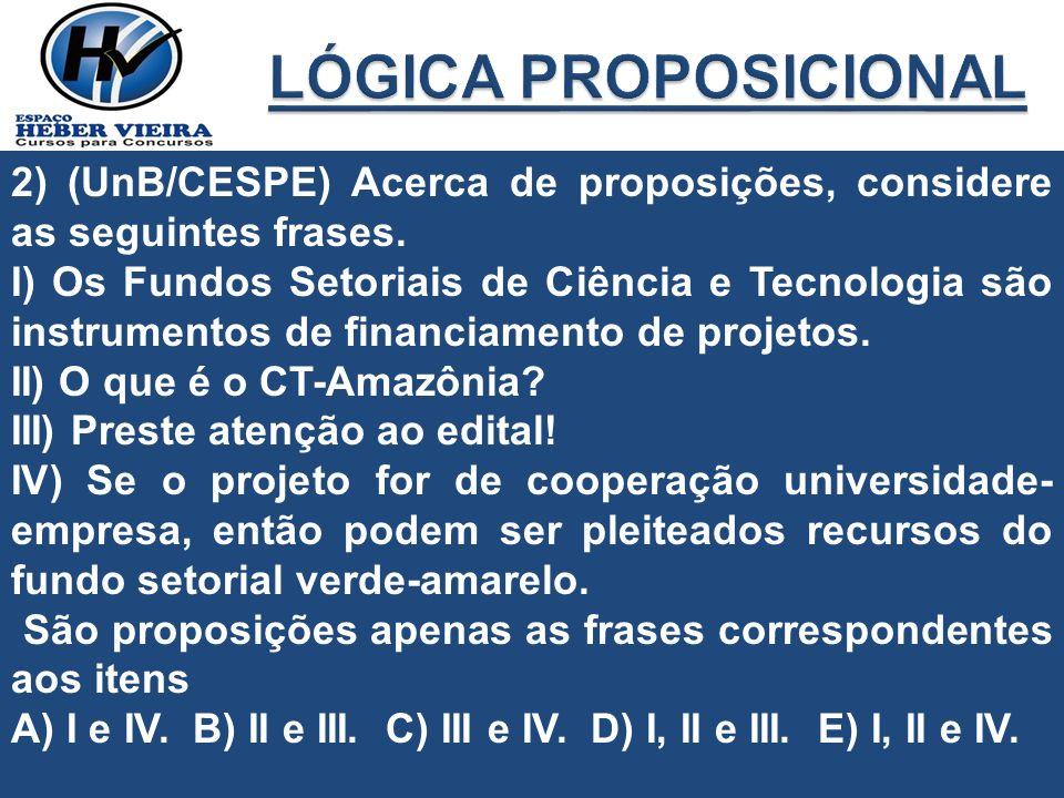 2) (UnB/CESPE) Acerca de proposições, considere as seguintes frases. I) Os Fundos Setoriais de Ciência e Tecnologia são instrumentos de financiamento