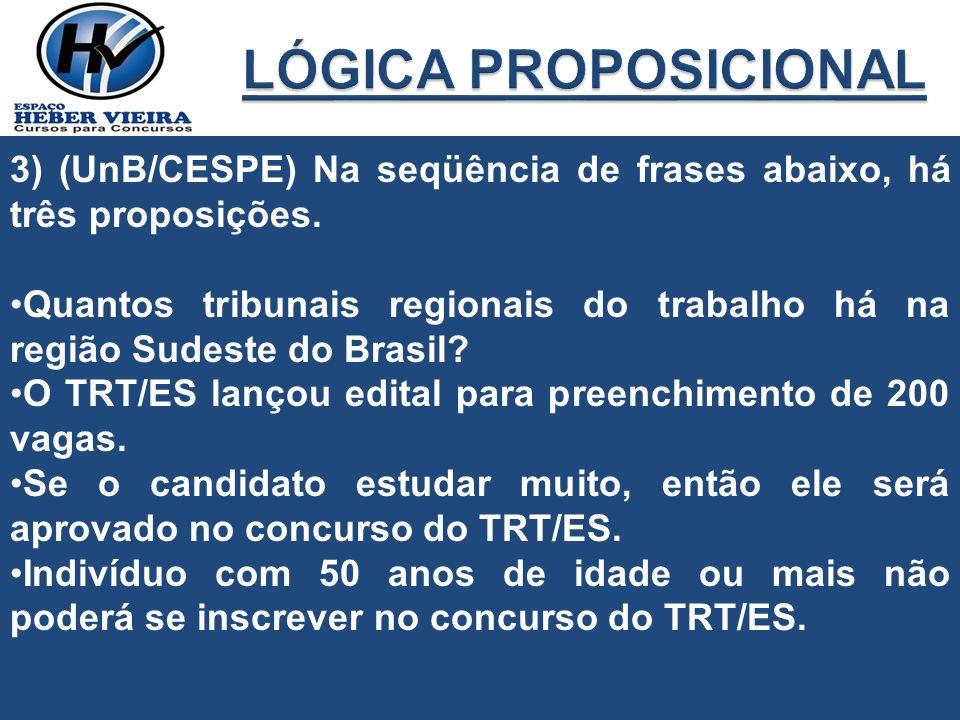 3) (UnB/CESPE) Na seqüência de frases abaixo, há três proposições. Quantos tribunais regionais do trabalho há na região Sudeste do Brasil? O TRT/ES la
