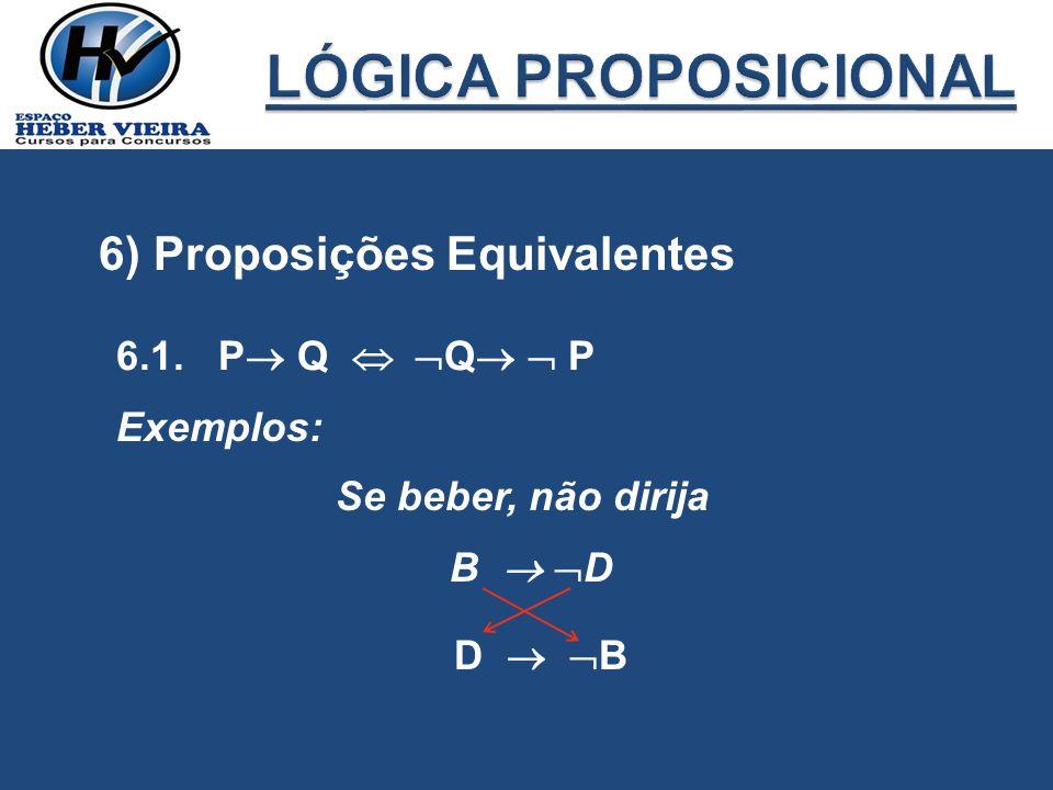 6) Proposições Equivalentes 6.1. P Q Q P Exemplos: Se beber, não dirija B D D B