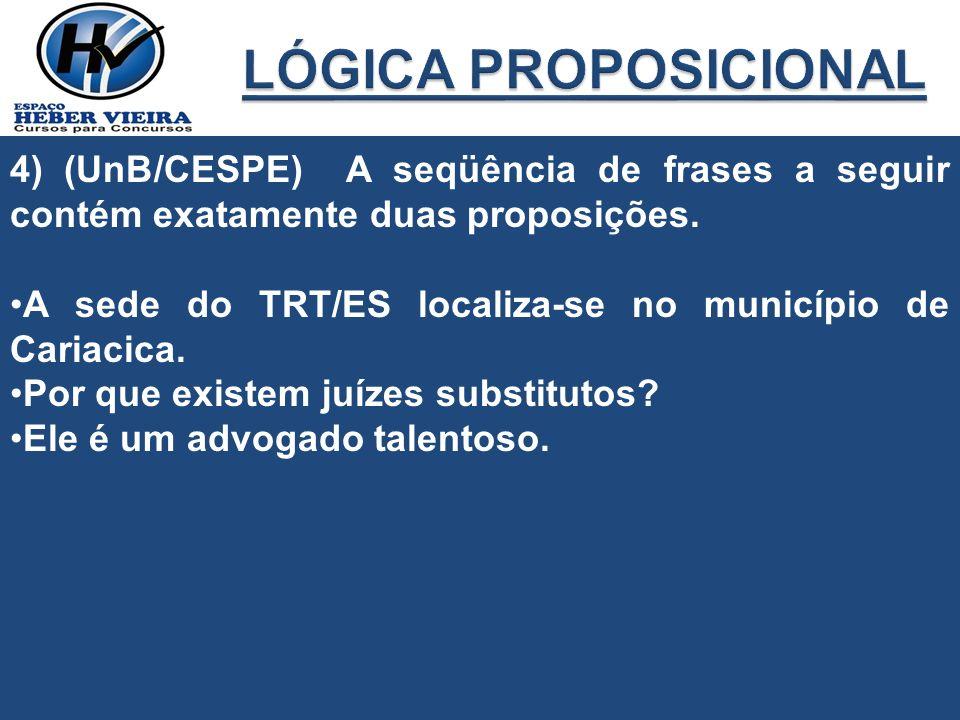 4) (UnB/CESPE) A seqüência de frases a seguir contém exatamente duas proposições. A sede do TRT/ES localiza-se no município de Cariacica. Por que exis