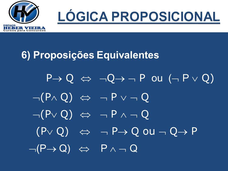 6) Proposições Equivalentes P Q Q P (P Q) P Q (P Q) P Q (P Q) P Q ou Q P (P Q) P Q ou ( P Q)