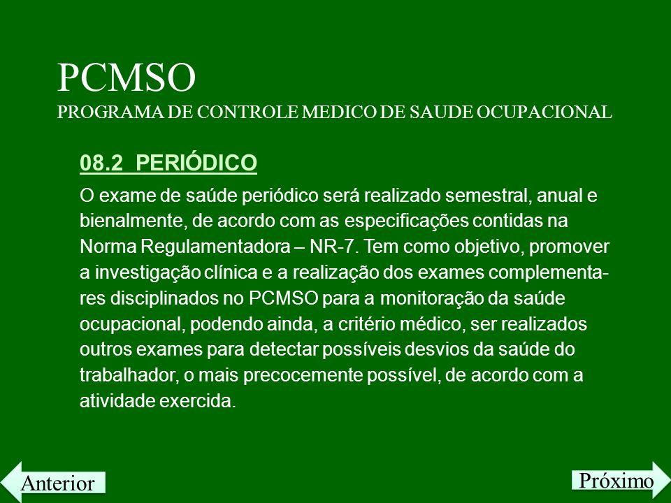 PCMSO PROGRAMA DE CONTROLE MEDICO DE SAUDE OCUPACIONAL 08.2 PERIÓDICO O exame de saúde periódico será realizado semestral, anual e bienalmente, de aco