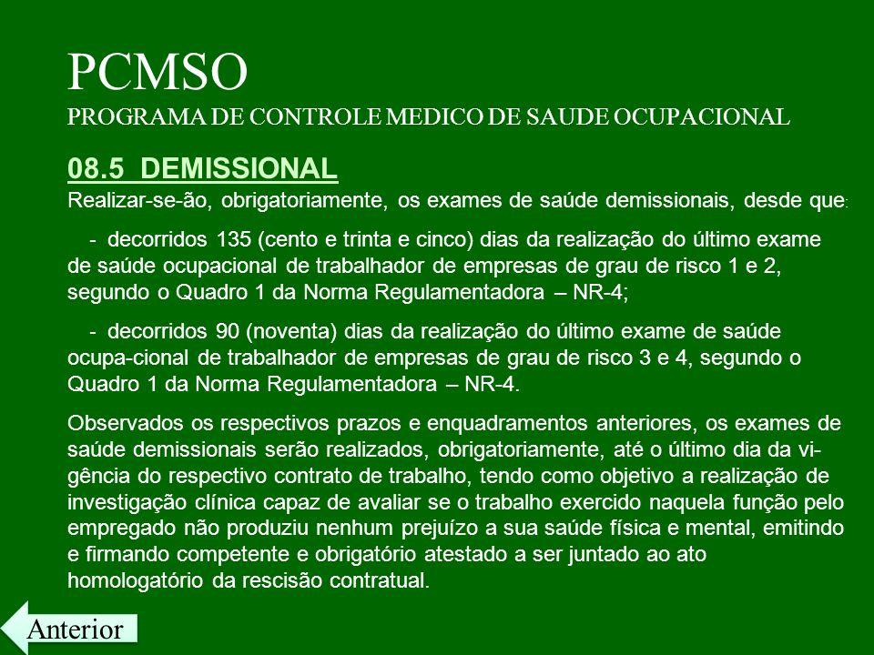 PCMSO PROGRAMA DE CONTROLE MEDICO DE SAUDE OCUPACIONAL 08.5 DEMISSIONAL Realizar-se-ão, obrigatoriamente, os exames de saúde demissionais, desde que :