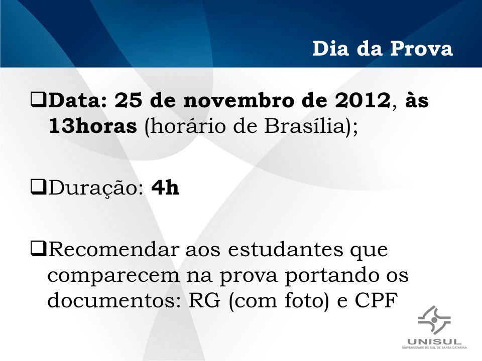 Dia da Prova Data: 25 de novembro de 2012, às 13horas (horário de Brasília); Duração: 4h Recomendar aos estudantes que comparecem na prova portando os documentos: RG (com foto) e CPF