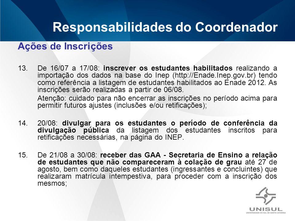 Ações de Inscrições 13.De 16/07 a 17/08: inscrever os estudantes habilitados realizando a importação dos dados na base do Inep (http://Enade.Inep.gov.br) tendo como referência a listagem de estudantes habilitados ao Enade 2012.