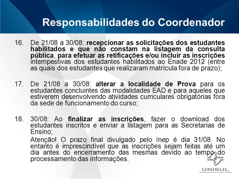 16.De 21/08 a 30/08: recepcionar as solicitações dos estudantes habilitados e que não constam na listagem da consulta pública, para efetuar as retific