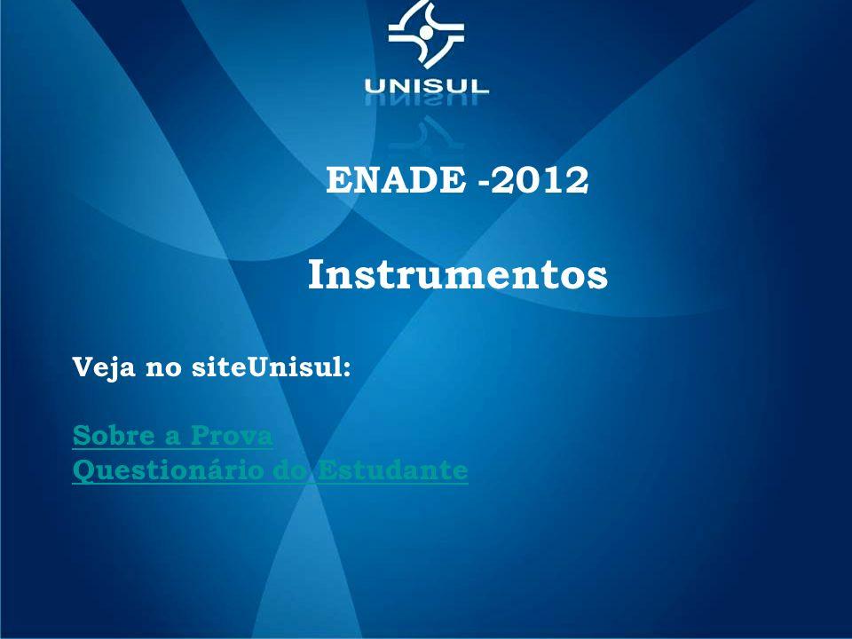 ENADE -2012 Instrumentos Veja no siteUnisul: Sobre a Prova Questionário do Estudante