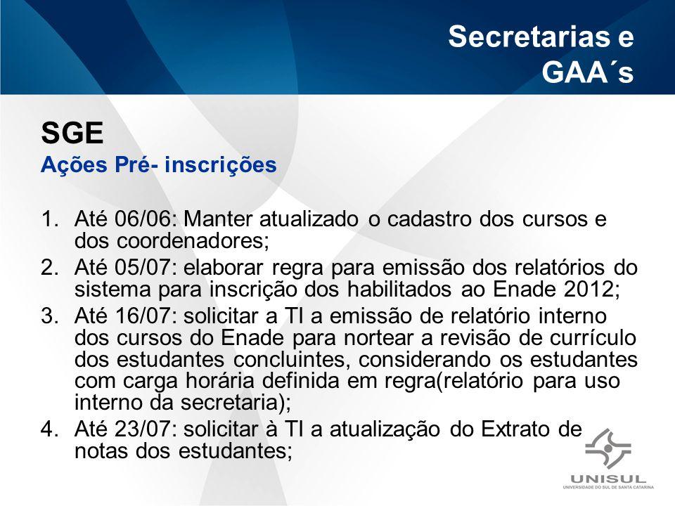 Secretarias e GAA´s SGE Ações Pré- inscrições 1.Até 06/06: Manter atualizado o cadastro dos cursos e dos coordenadores; 2.Até 05/07: elaborar regra pa