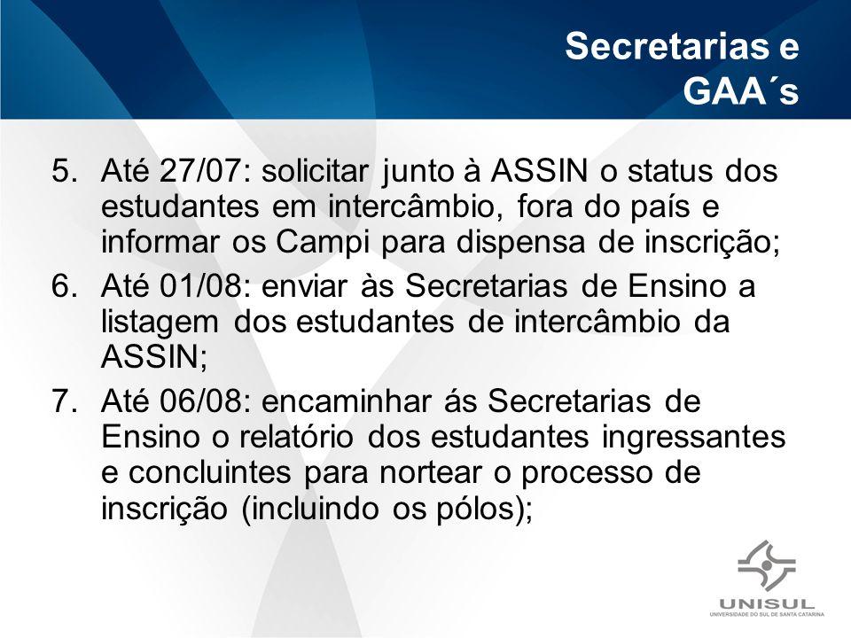 Secretarias e GAA´s 5.Até 27/07: solicitar junto à ASSIN o status dos estudantes em intercâmbio, fora do país e informar os Campi para dispensa de ins