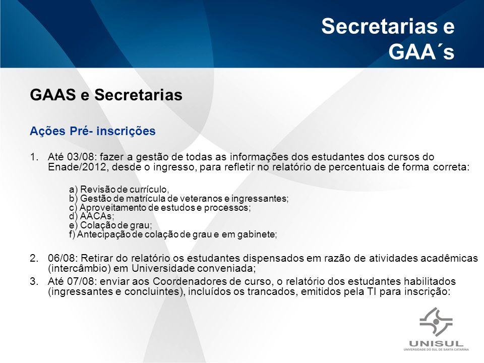 Secretarias e GAA´s GAAS e Secretarias Ações Pré- inscrições 1.Até 03/08: fazer a gestão de todas as informações dos estudantes dos cursos do Enade/20