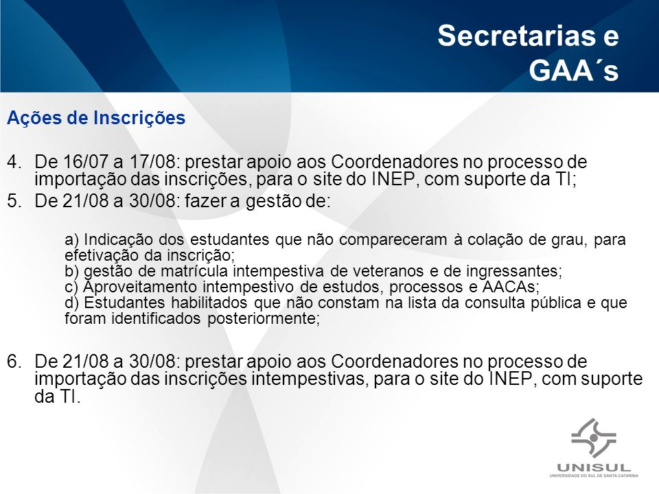Secretarias e GAA´s Ações de Inscrições 4.De 16/07 a 17/08: prestar apoio aos Coordenadores no processo de importação das inscrições, para o site do I