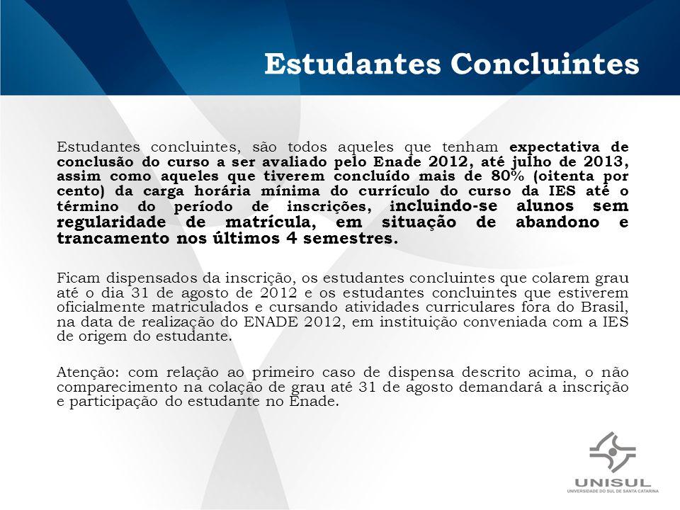 Estudantes Concluintes Estudantes concluintes, são todos aqueles que tenham expectativa de conclusão do curso a ser avaliado pelo Enade 2012, até julh