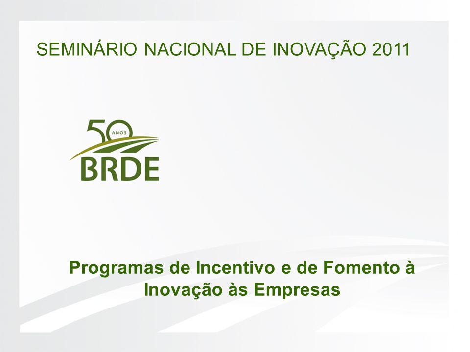 SEMINÁRIO NACIONAL DE INOVAÇÃO 2011 Programas de Incentivo e de Fomento à Inovação às Empresas
