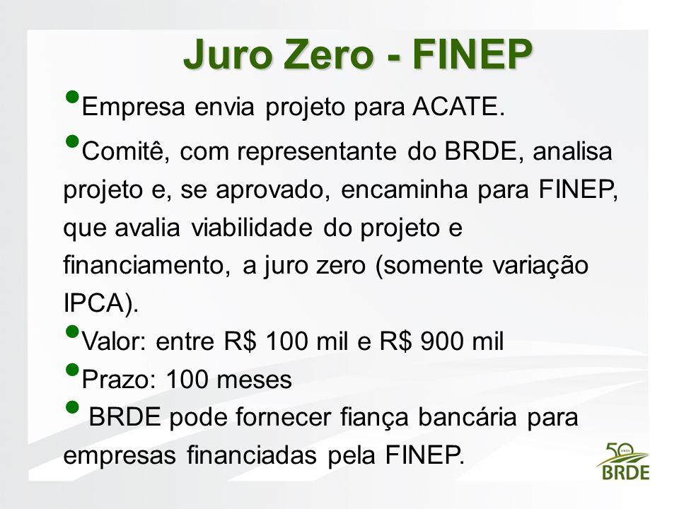 Empresa envia projeto para ACATE. Comitê, com representante do BRDE, analisa projeto e, se aprovado, encaminha para FINEP, que avalia viabilidade do p