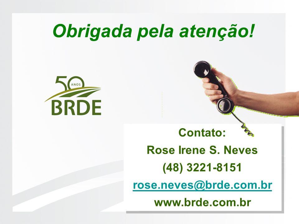 Contato: Rose Irene S. Neves (48) 3221-8151 rose.neves@brde.com.br www.brde.com.br Contato: Rose Irene S. Neves (48) 3221-8151 rose.neves@brde.com.br