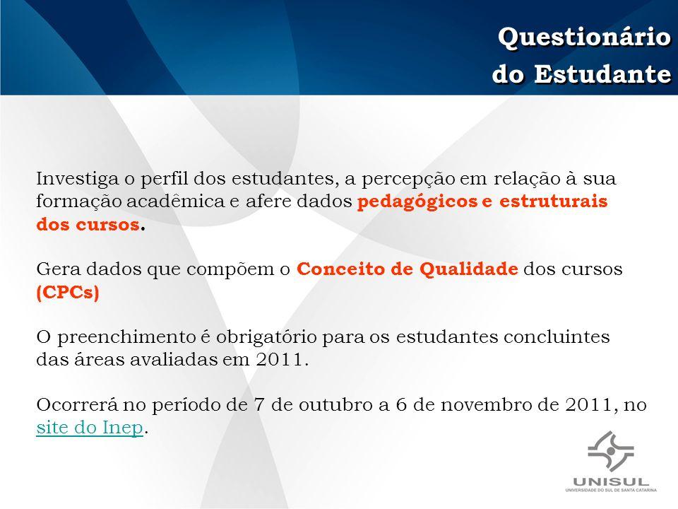 Questionário do Estudante Questionário do Estudante Investiga o perfil dos estudantes, a percepção em relação à sua formação acadêmica e afere dados pedagógicos e estruturais dos cursos.