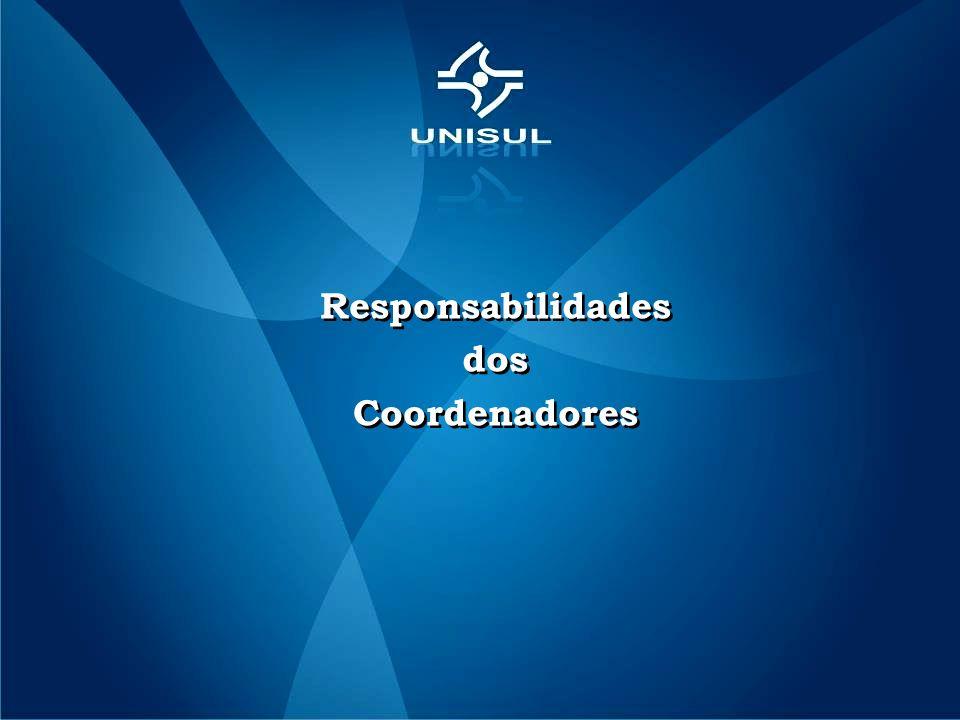 Responsabilidades dos Coordenadores Responsabilidades dos Coordenadores