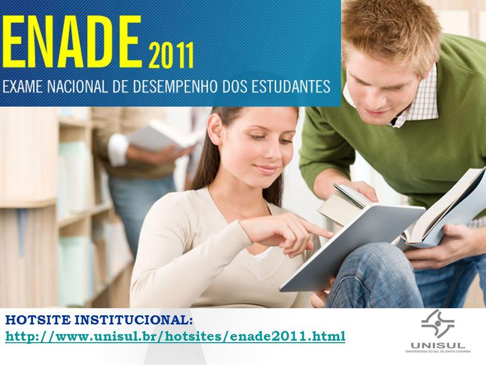 HOTSITE INSTITUCIONAL: http://www.unisul.br/hotsites/enade2011.html http://www.unisul.br/hotsites/enade2011.html