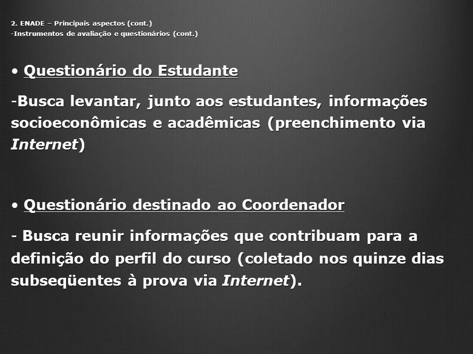 2. ENADE – Principais aspectos (cont.) Instrumentos de avaliação e questionários (cont.) -Instrumentos de avaliação e questionários (cont.) Questionár