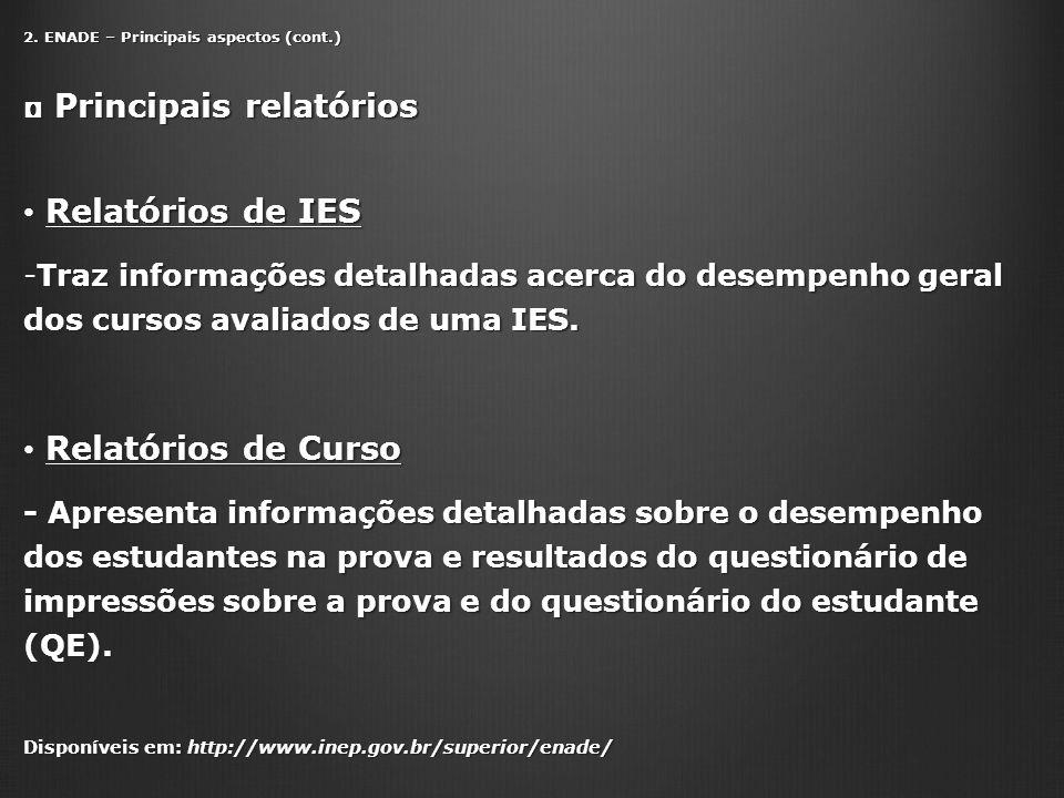 2. ENADE – Principais aspectos (cont.) Principais relatórios Principais relatórios Relatórios de IES Relatórios de IES -Traz informações detalhadas ac