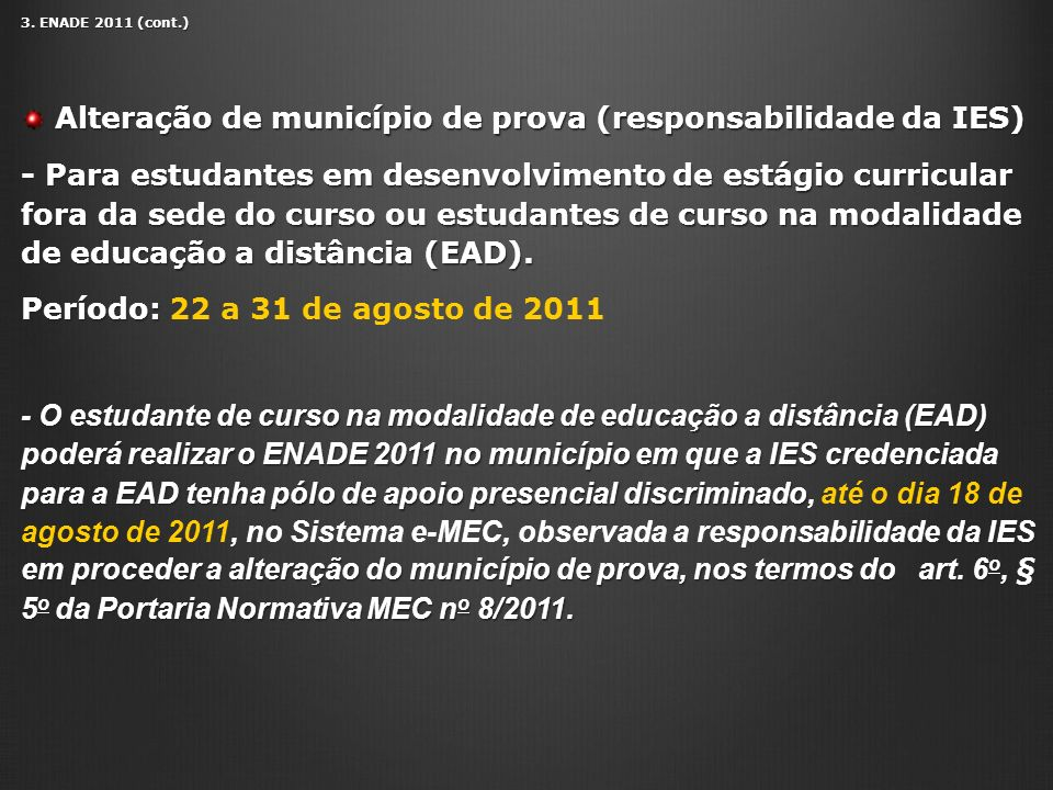 3. ENADE 2011 (cont.) Alteração de município de prova (responsabilidade da IES) Alteração de município de prova (responsabilidade da IES) - Para estud