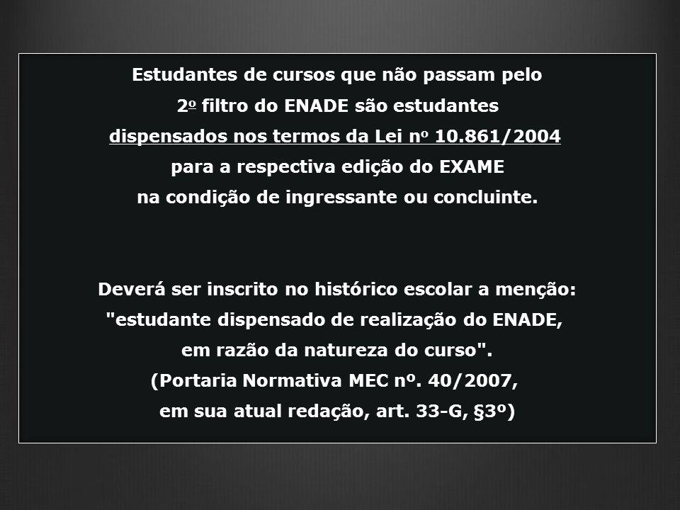 Estudantes de cursos que não passam pelo 2 o filtro do ENADE são estudantes dispensados nos termos da Lei n o 10.861/2004 para a respectiva edição do EXAME na condição de ingressante ou concluinte.