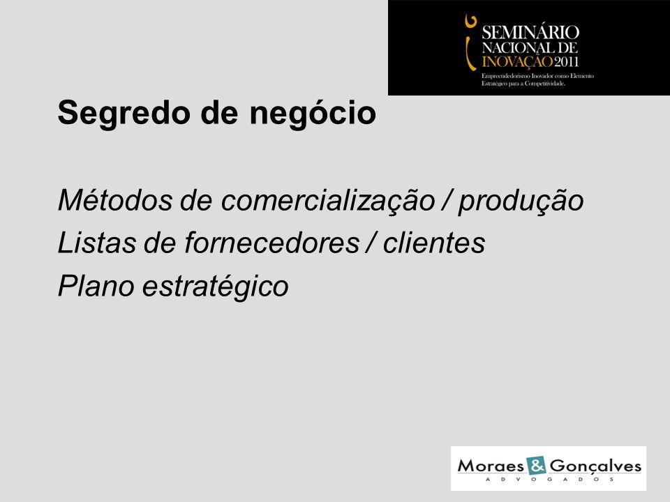 Segredo de negócio Métodos de comercialização / produção Listas de fornecedores / clientes Plano estratégico Seminário Nacional de Inovação 2011