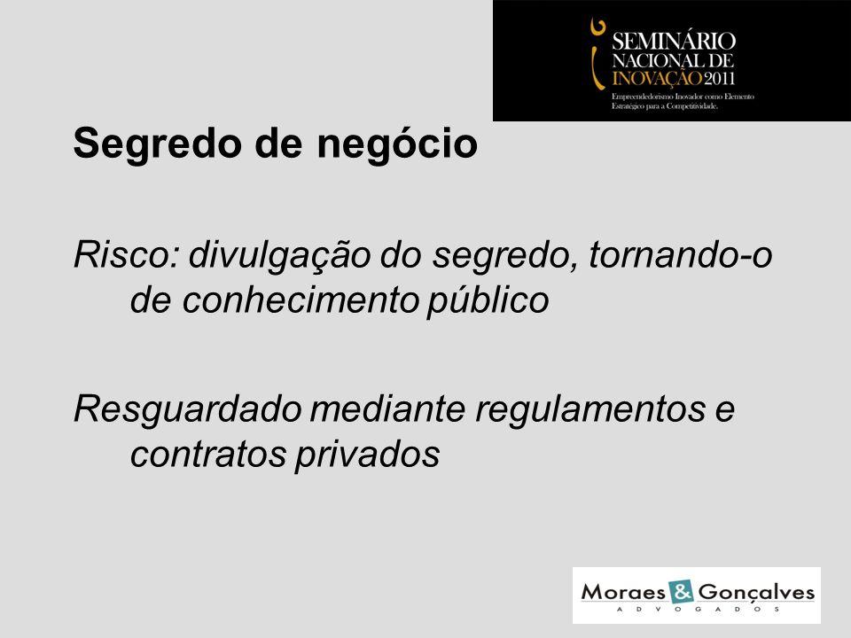 Segredo de negócio Risco: divulgação do segredo, tornando-o de conhecimento público Resguardado mediante regulamentos e contratos privados Seminário Nacional de Inovação 2011