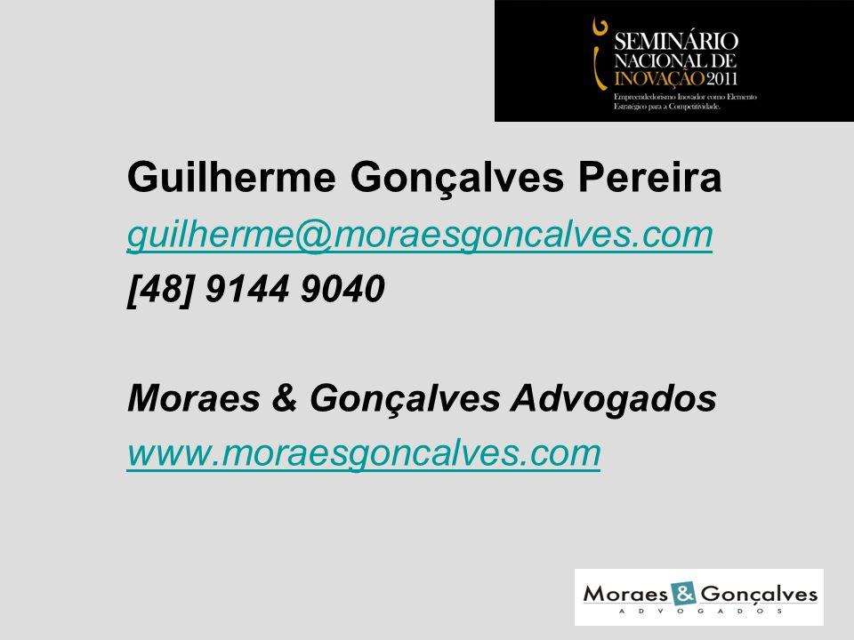 Guilherme Gonçalves Pereira guilherme@moraesgoncalves.com [48] 9144 9040 Moraes & Gonçalves Advogados www.moraesgoncalves.com Seminário Nacional de Inovação 2011