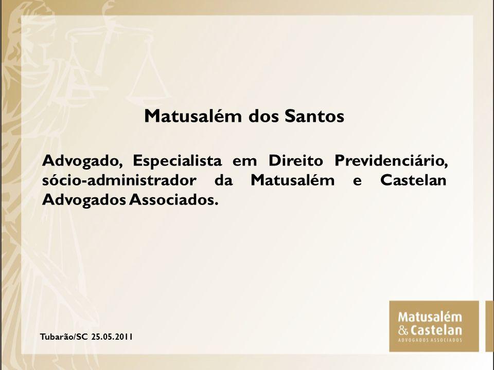 Matusalém dos Santos Advogado, Especialista em Direito Previdenciário, sócio-administrador da Matusalém e Castelan Advogados Associados. Tubarão/SC 25