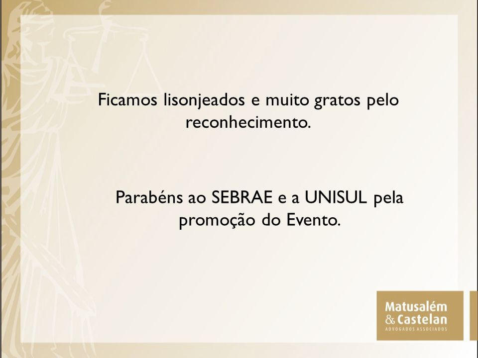 Ficamos lisonjeados e muito gratos pelo reconhecimento. Parabéns ao SEBRAE e a UNISUL pela promoção do Evento.