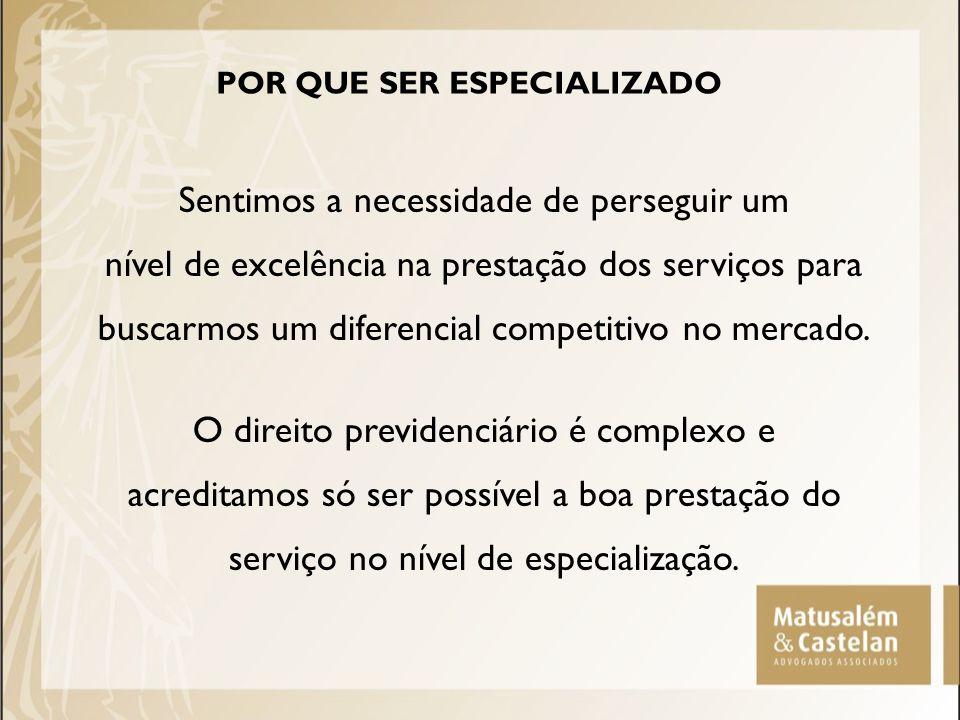 POR QUE SER ESPECIALIZADO Sentimos a necessidade de perseguir um nível de excelência na prestação dos serviços para buscarmos um diferencial competiti