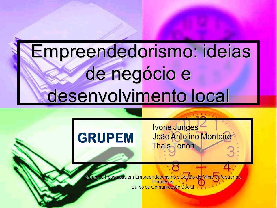 Empreendedorismo: ideias de negócio e desenvolvimento local Empreendedorismo: ideias de negócio e desenvolvimento local Ivone Junges Ivone Junges João