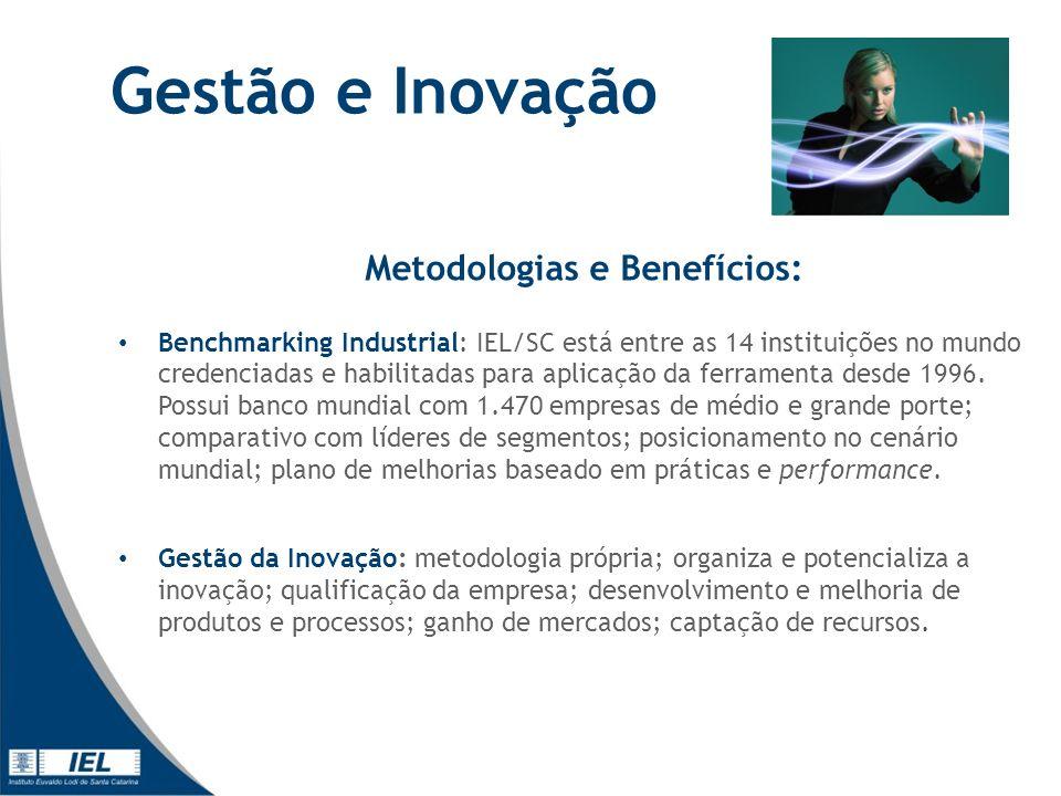 Gestão e Inovação Metodologias e Benefícios: Benchmarking Industrial: IEL/SC está entre as 14 instituições no mundo credenciadas e habilitadas para aplicação da ferramenta desde 1996.