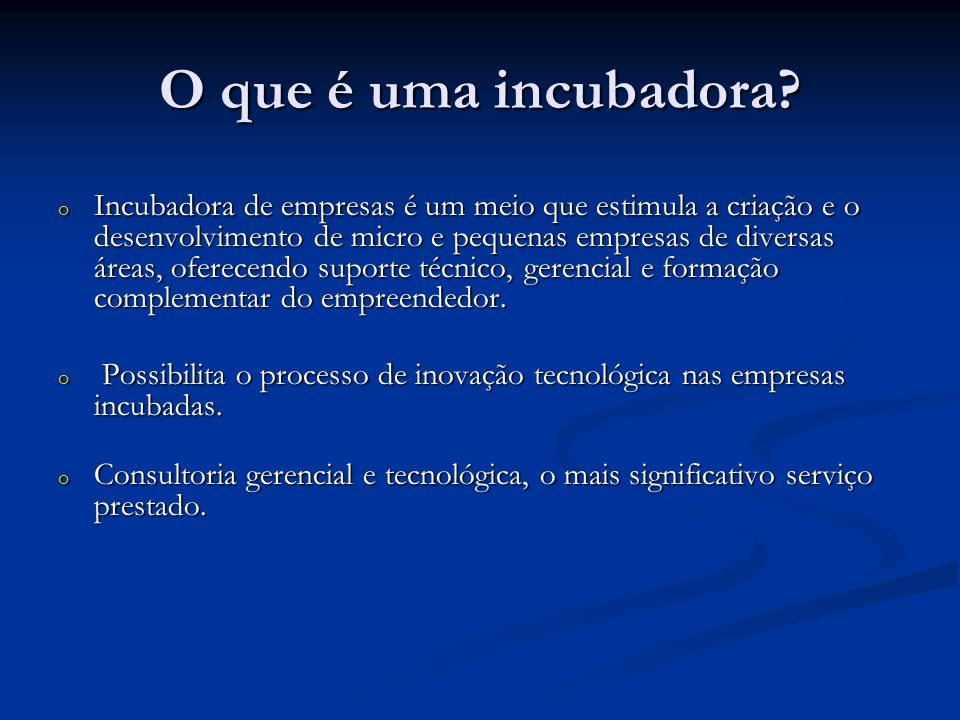 O que é uma incubadora? o Incubadora de empresas é um meio que estimula a criação e o desenvolvimento de micro e pequenas empresas de diversas áreas,