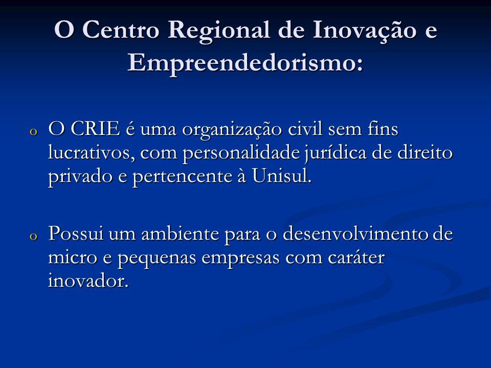 O Centro Regional de Inovação e Empreendedorismo: o O CRIE é uma organização civil sem fins lucrativos, com personalidade jurídica de direito privado e pertencente à Unisul.